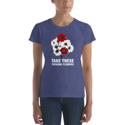 t shirt take these fucking flowers blue